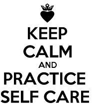 Keep calm and practice self care.