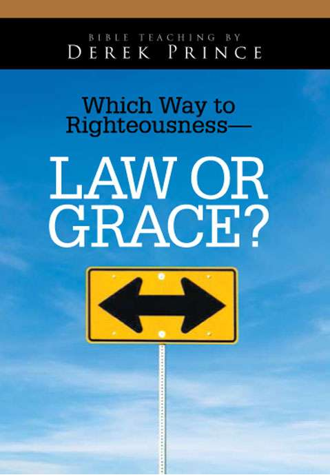Which Way To Righteousness - Law Or Grace?