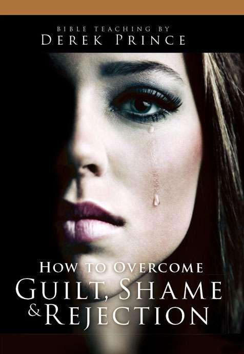 How to Overcome Guilt, Shame and Rejection