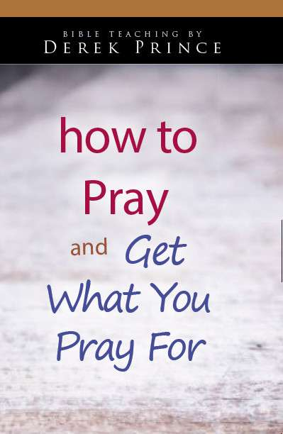 How to Pray and get what you Pray for